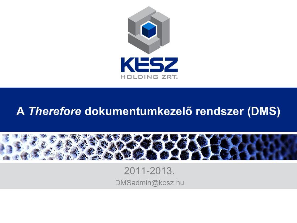 A Therefore dokumentumkezelő rendszer (DMS) 2011-2013. DMSadmin@kesz.hu