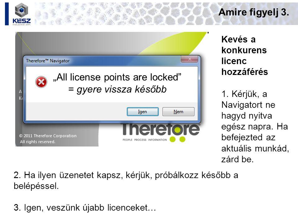Amire figyelj 3. Kevés a konkurens licenc hozzáférés 1. Kérjük, a Navigatort ne hagyd nyitva egész napra. Ha befejezted az aktuális munkád, zárd be. 2