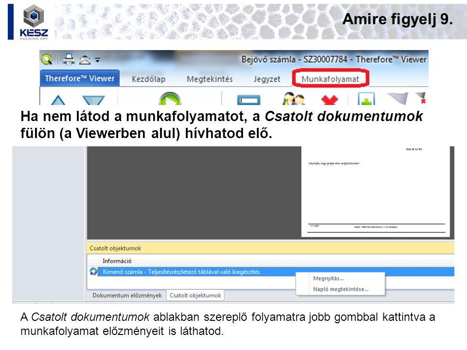Amire figyelj 9. Ha nem látod a munkafolyamatot, a Csatolt dokumentumok fülön (a Viewerben alul) hívhatod elő. A Csatolt dokumentumok ablakban szerepl