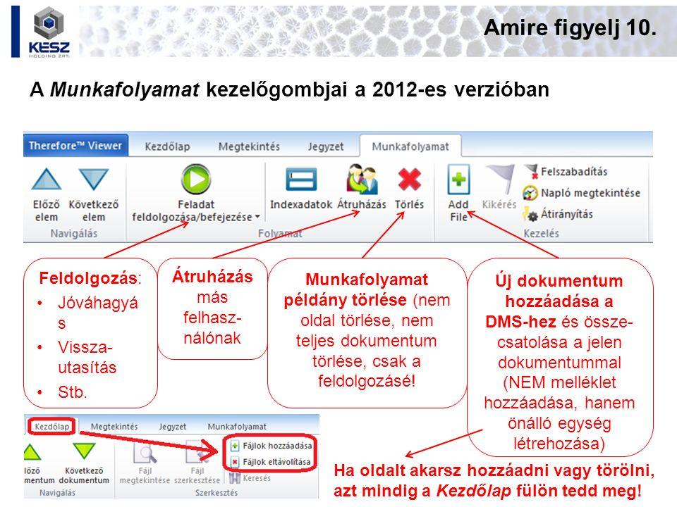 Amire figyelj 10. A Munkafolyamat kezelőgombjai a 2012-es verzióban Ha oldalt akarsz hozzáadni vagy törölni, azt mindig a Kezdőlap fülön tedd meg! Átr