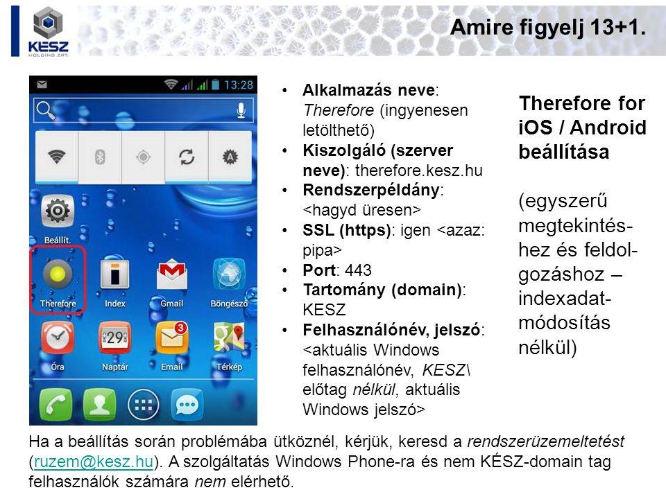 Amire figyelj 13+1. Therefore for iOS / Android beállítása (egyszerű megtekintés- hez és feldol- gozáshoz – indexadat- módosítás nélkül) Ha a beállítá