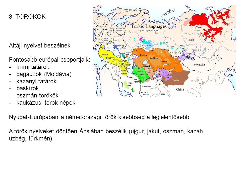 3. TÖRÖKÖK Altáji nyelvet beszélnek Fontosabb európai csoportjaik: -krími tatárok -gagaúzok (Moldávia) -kazanyi tatárok -baskírok -oszmán törökök -kau