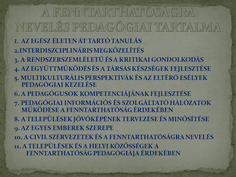 1. AZ EGÉSZ ÉLETEN ÁT TARTÓ TANULÁS 2.INTERDISZCIPLINÁRIS MEGKÖZELÍTÉS 3. A RENDSZERSZEMLÉLETŰ ÉS A KRITIKAI GONDOLKODÁS 4. AZ EGYÜTTMŰKÖDÉS ÉS A TÁRS