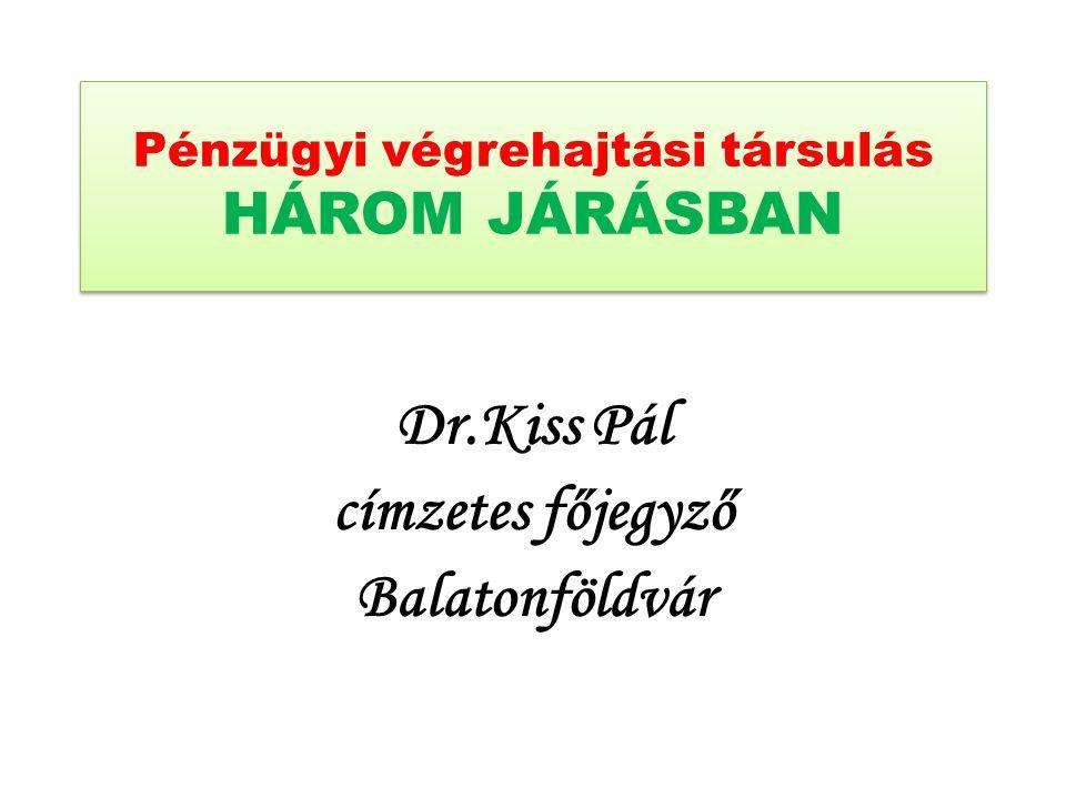 Pénzügyi végrehajtási társulás HÁROM JÁRÁSBAN Dr.Kiss Pál címzetes főjegyző Balatonföldvár
