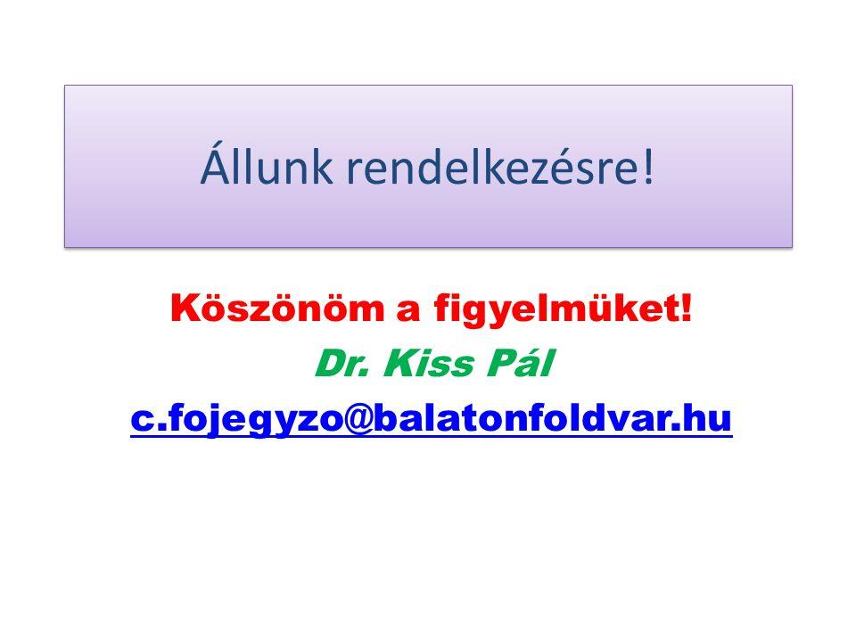 Állunk rendelkezésre! Köszönöm a figyelmüket! Dr. Kiss Pál c.fojegyzo@balatonfoldvar.hu