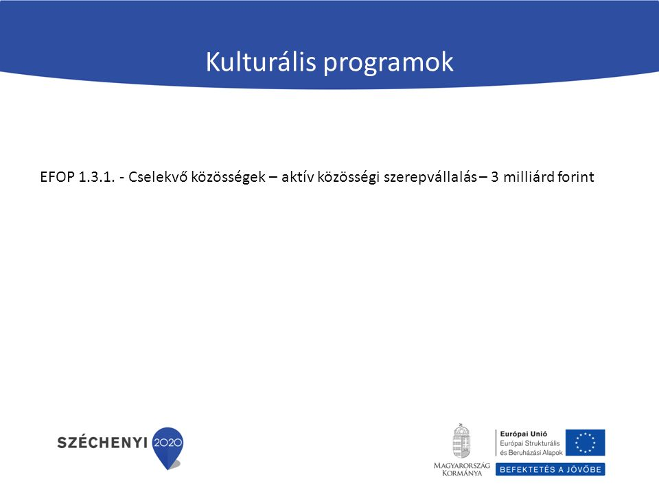 Kulturális programok EFOP 1.3.1. - Cselekvő közösségek – aktív közösségi szerepvállalás – 3 milliárd forint