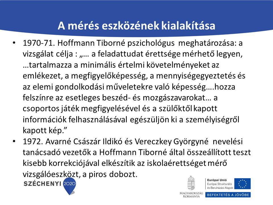 """A mérés eszközének kialakítása 1970-71. Hoffmann Tiborné pszichológus meghatározása: a vizsgálat célja : """"… a feladattudat érettsége mérhető legyen, …"""