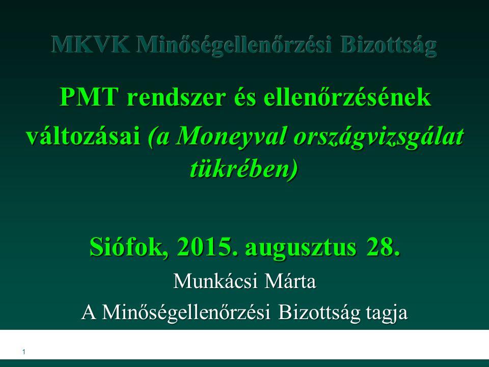 1 PMT rendszer és ellenőrzésének változásai (a Moneyval országvizsgálat tükrében) Siófok, 2015. augusztus 28. Munkácsi Márta A Minőségellenőrzési Bizo