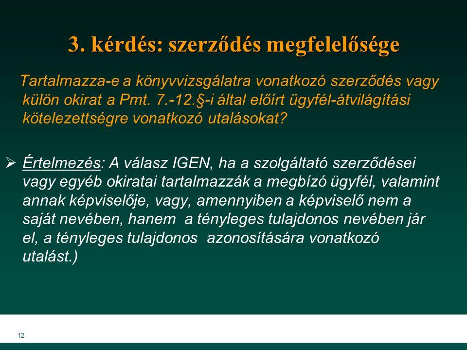 12 3. kérdés: szerződés megfelelősége Tartalmazza-e a könyvvizsgálatra vonatkozó szerződés vagy külön okirat a Pmt. 7.-12.§-i által előírt ügyfél-átvi