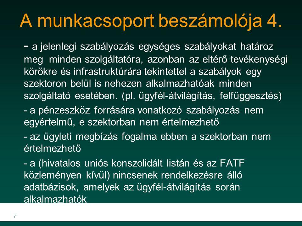 A munkacsoport beszámolója 4. - a jelenlegi szabályozás egységes szabályokat határoz meg minden szolgáltatóra, azonban az eltérő tevékenységi körökre