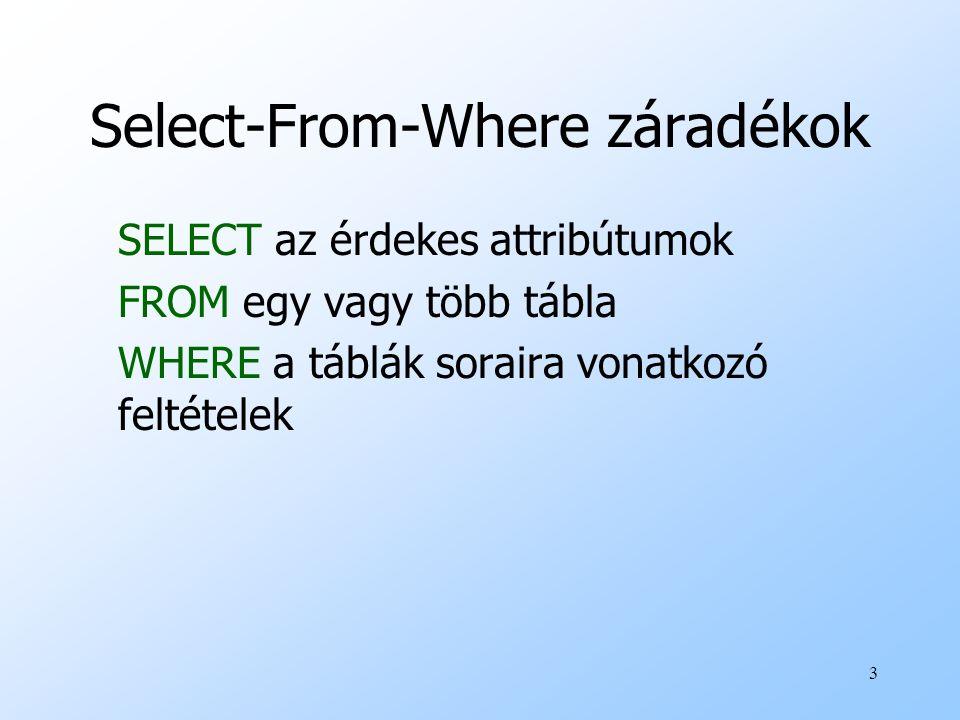 3 Select-From-Where záradékok SELECT az érdekes attribútumok FROM egy vagy több tábla WHERE a táblák soraira vonatkozó feltételek