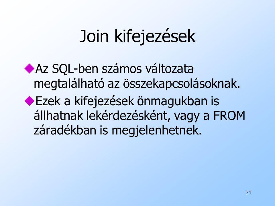 57 Join kifejezések uAz SQL-ben számos változata megtalálható az összekapcsolásoknak. uEzek a kifejezések önmagukban is állhatnak lekérdezésként, vagy