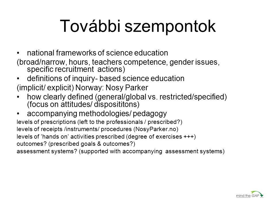 További szempontok national frameworks of science education (broad/narrow, hours, teachers competence, gender issues, specific recruitment actions) de