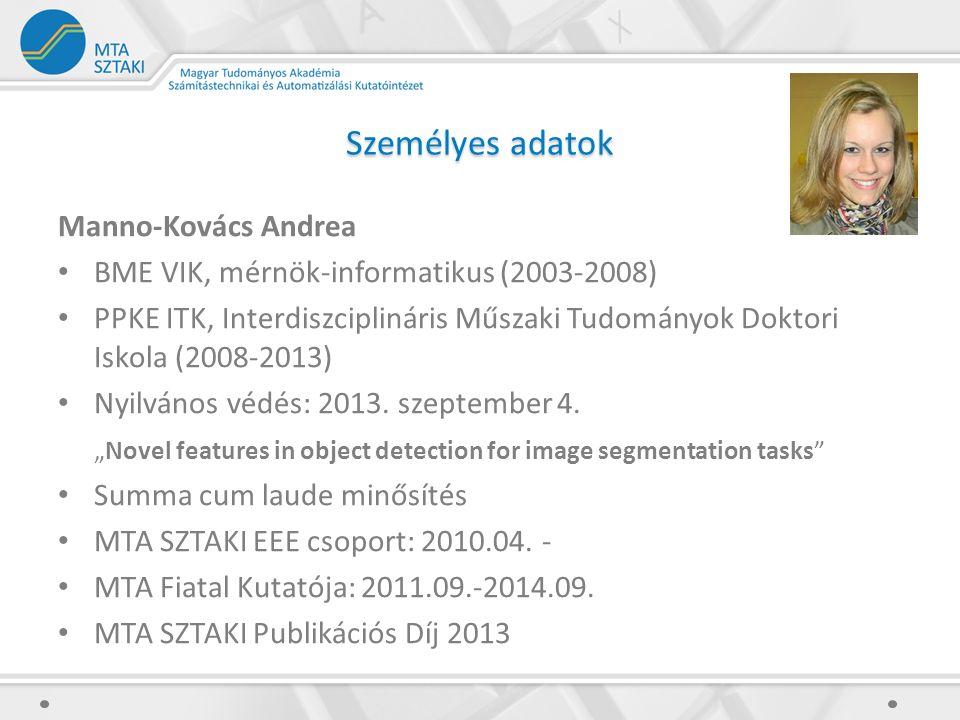 Személyes adatok Manno-Kovács Andrea BME VIK, mérnök-informatikus (2003-2008) PPKE ITK, Interdiszciplináris Műszaki Tudományok Doktori Iskola (2008-2013) Nyilvános védés: 2013.