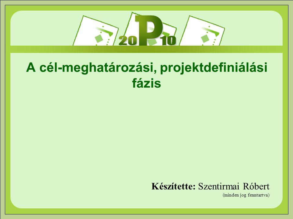 Cél-meghatározási, projektdefiniálási fázis Célok visszaellenőrzése, pontosítása, mérhetővé tétele (sikerkritériumok).