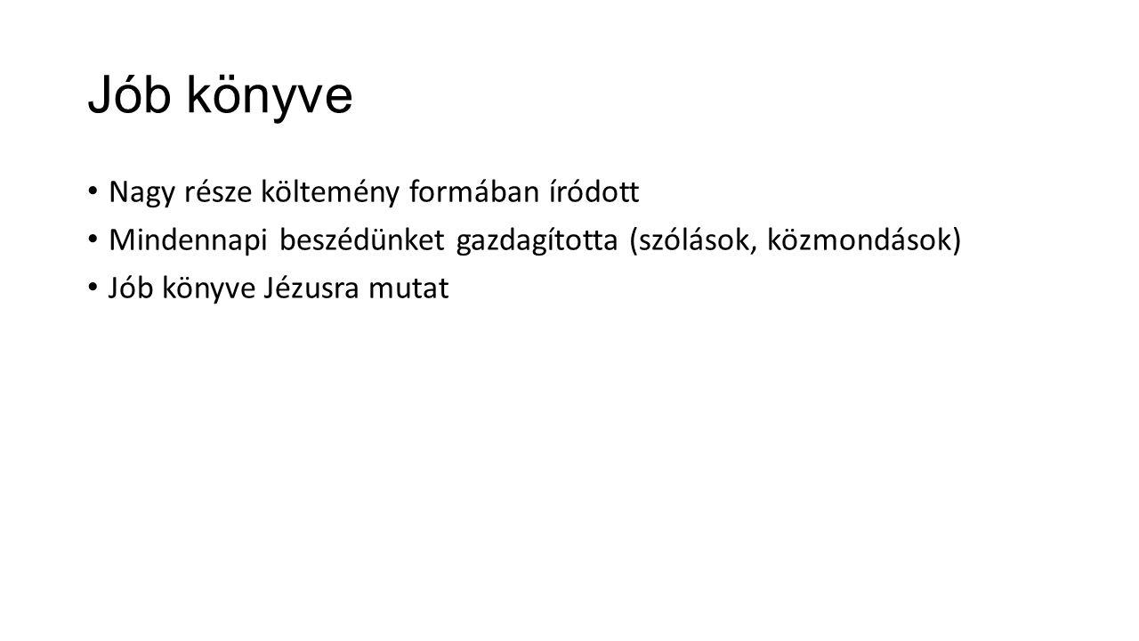 Jób könyve Nagy része költemény formában íródott Mindennapi beszédünket gazdagította (szólások, közmondások) Jób könyve Jézusra mutat