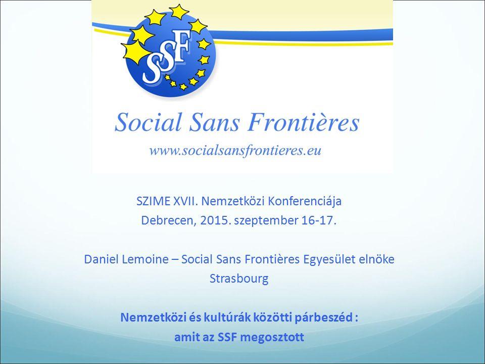SZIME XVII. Nemzetközi Konferenciája Debrecen, 2015. szeptember 16-17. Daniel Lemoine – Social Sans Frontières Egyesület elnöke Strasbourg Nemzetközi