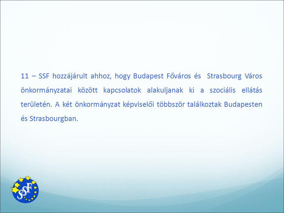 11 – SSF hozzájárult ahhoz, hogy Budapest Főváros és Strasbourg Város önkormányzatai között kapcsolatok alakuljanak ki a szociális ellátás területén.