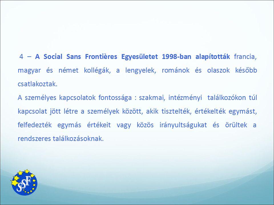 4 – A Social Sans Frontières Egyesületet 1998-ban alapították francia, magyar és német kollégák, a lengyelek, románok és olaszok később csatlakoztak.