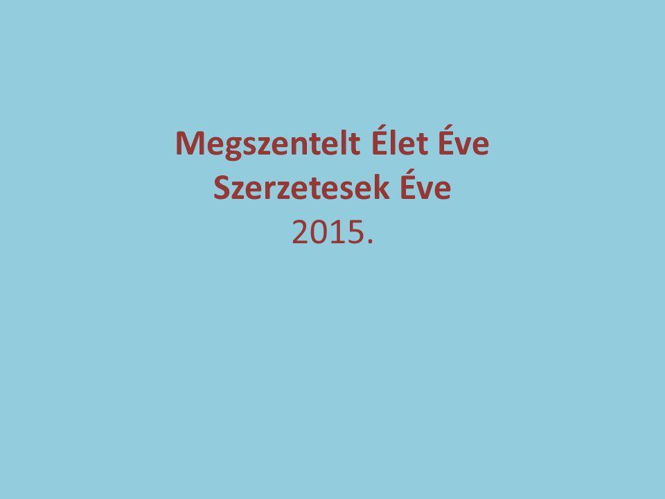 Megszentelt Élet Éve Szerzetesek Éve 2015.
