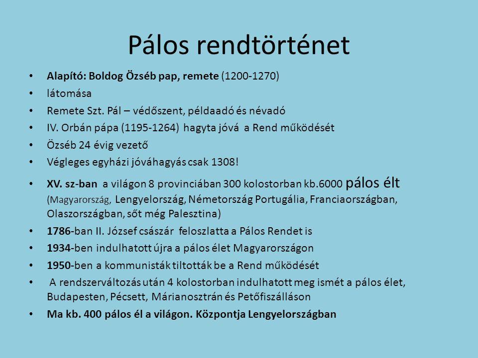 Pálos rendtörténet Alapító: Boldog Özséb pap, remete (1200-1270) látomása Remete Szt.