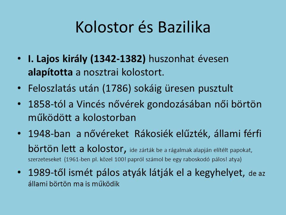 Kolostor és Bazilika I. Lajos király (1342-1382) huszonhat évesen alapította a nosztrai kolostort.