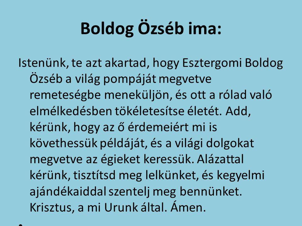 Boldog Özséb ima: Istenünk, te azt akartad, hogy Esztergomi Boldog Özséb a világ pompáját megvetve remeteségbe meneküljön, és ott a rólad való elmélkedésben tökéletesítse életét.