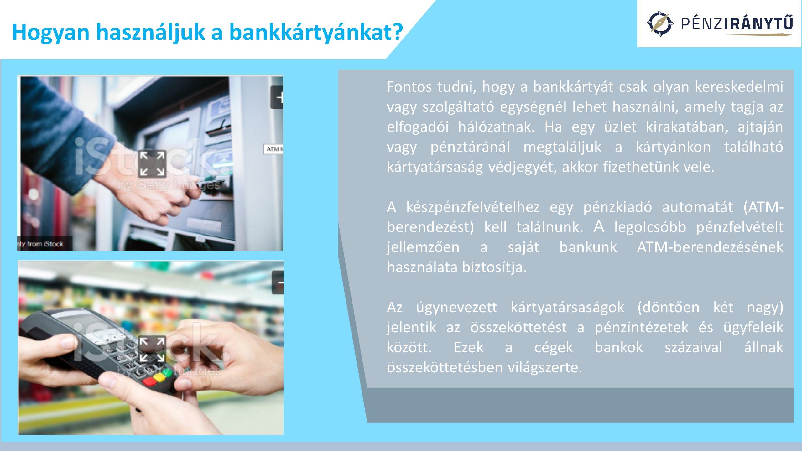 Hogyan használjuk a bankkártyánkat? Fontos tudni, hogy a bankkártyát csak olyan kereskedelmi vagy szolgáltató egységnél lehet használni, amely tagja a