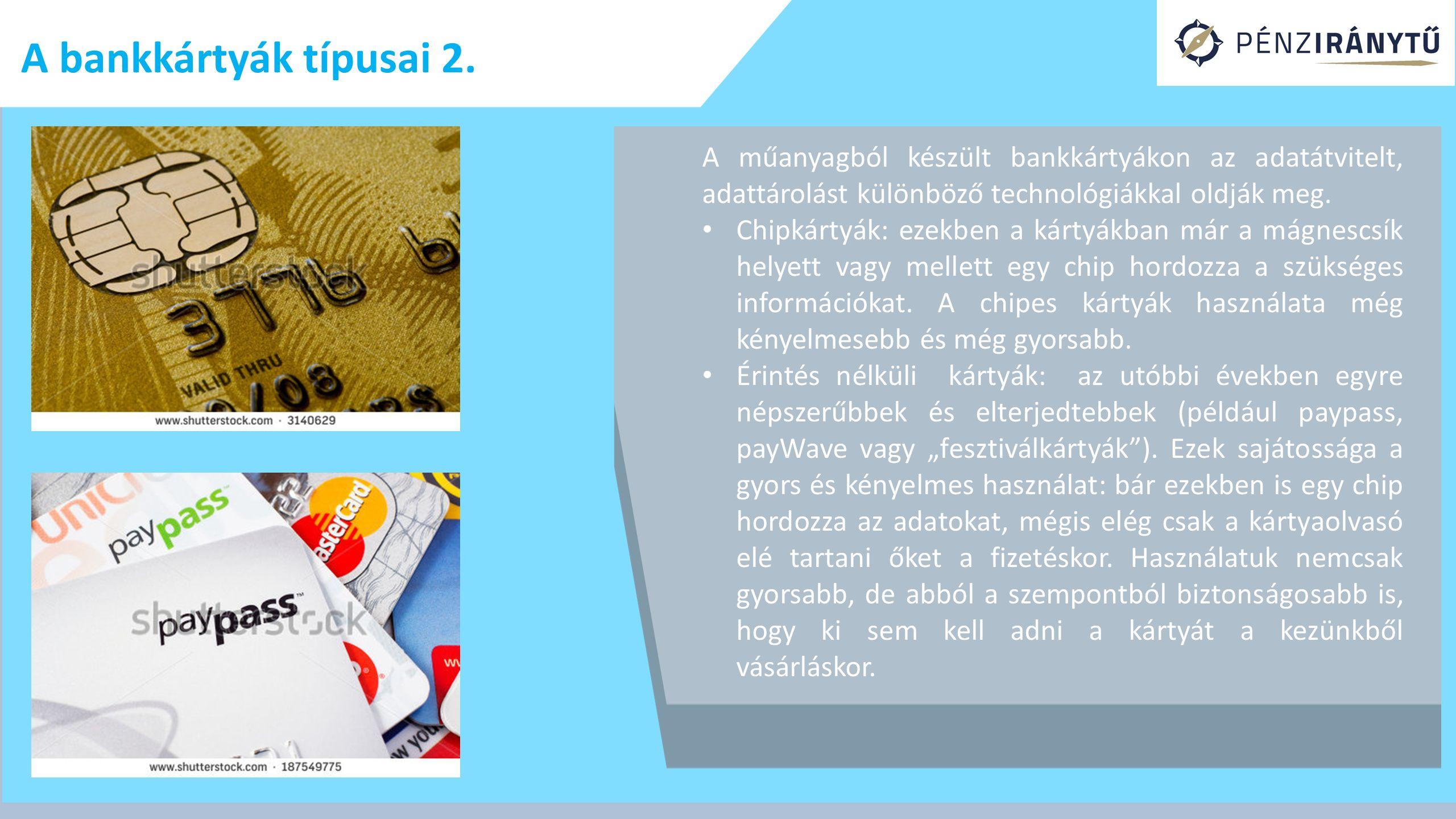 A bankkártyák típusai 2. A műanyagból készült bankkártyákon az adatátvitelt, adattárolást különböző technológiákkal oldják meg. Chipkártyák: ezekben a