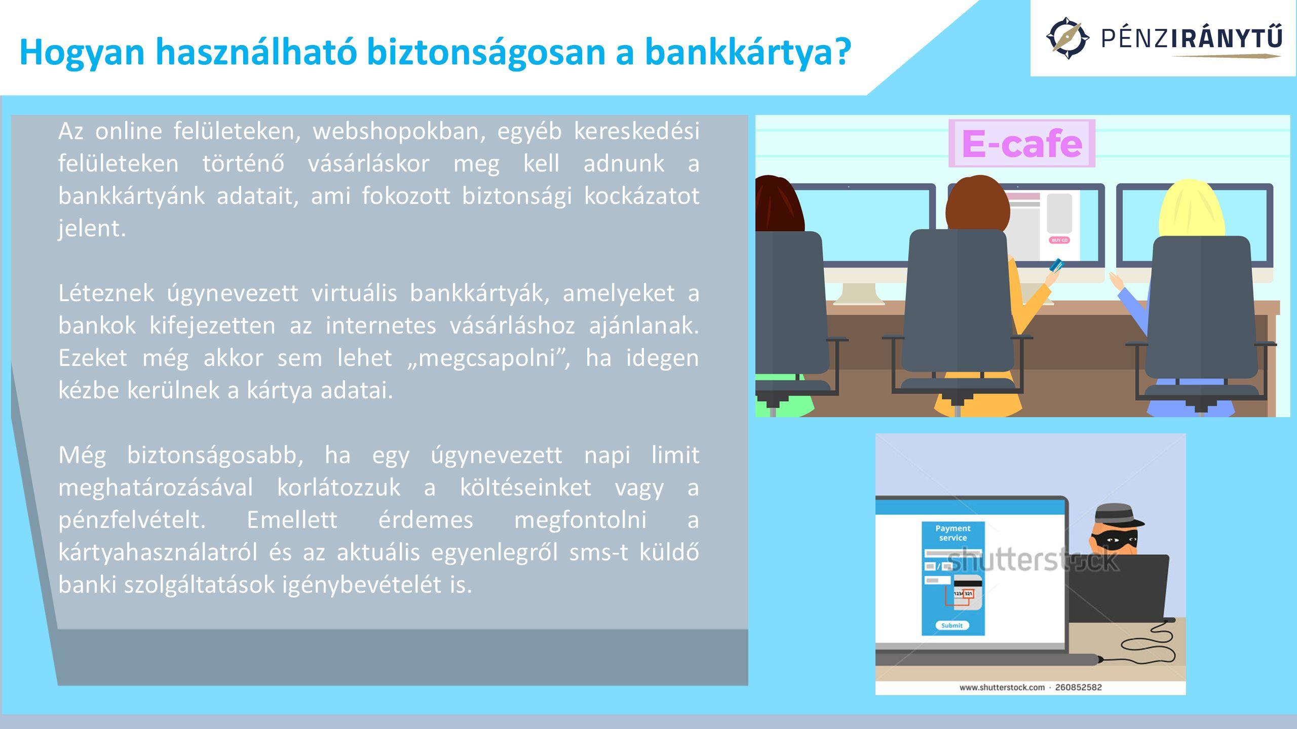 Hogyan használható biztonságosan a bankkártya? Az online felületeken, webshopokban, egyéb kereskedési felületeken történő vásárláskor meg kell adnunk