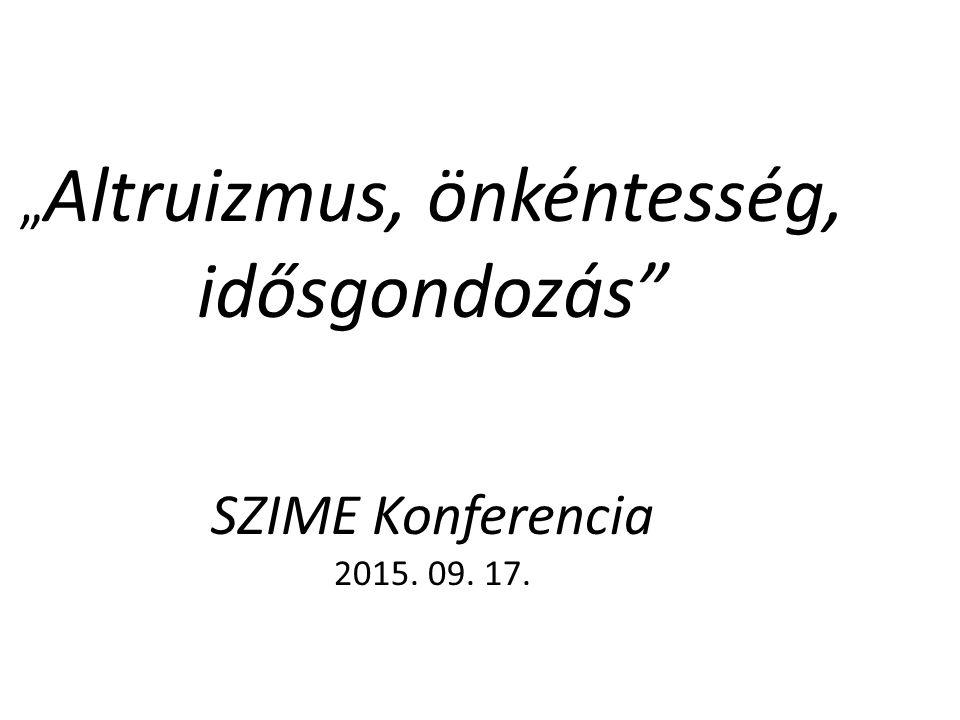 """"""" Altruizmus, önkéntesség, idősgondozás SZIME Konferencia 2015. 09. 17."""