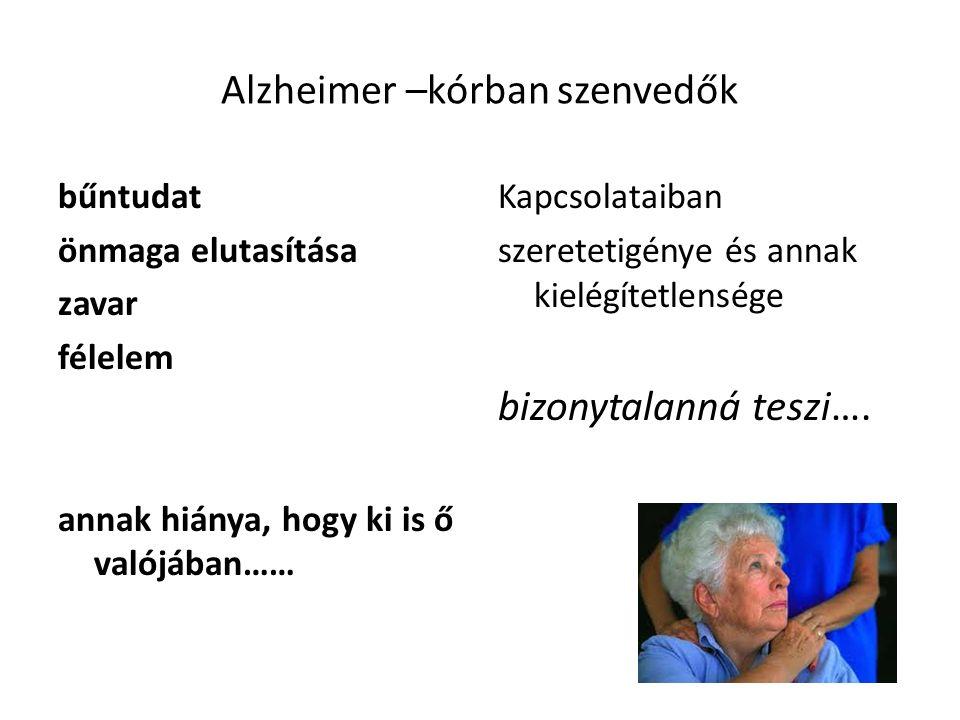 Alzheimer –kórban szenvedők bűntudat önmaga elutasítása zavar félelem annak hiánya, hogy ki is ő valójában…… Kapcsolataiban szeretetigénye és annak kielégítetlensége bizonytalanná teszi….