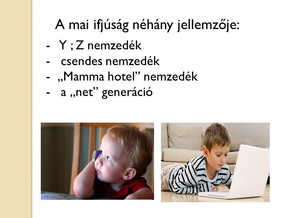 """- Y ; Z nemzedék - csendes nemzedék - """"Mamma hotel nemzedék - a """"net generáció A mai ifjúság néhány jellemzője:"""