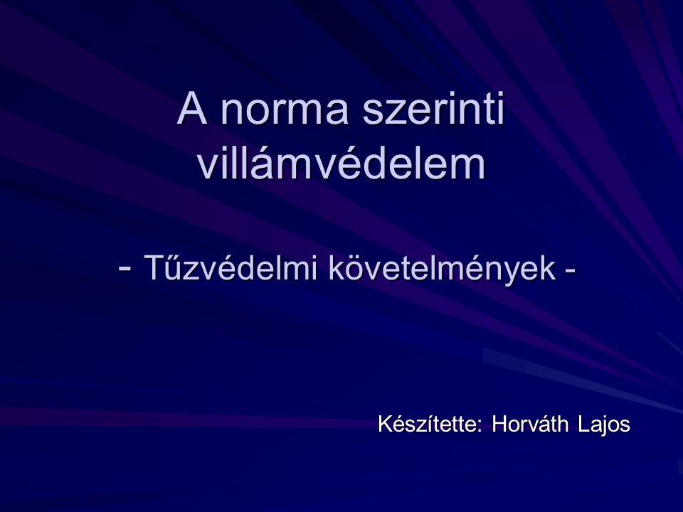 A norma szerinti villámvédelem - Tűzvédelmi követelmények - Készítette: Horváth Lajos