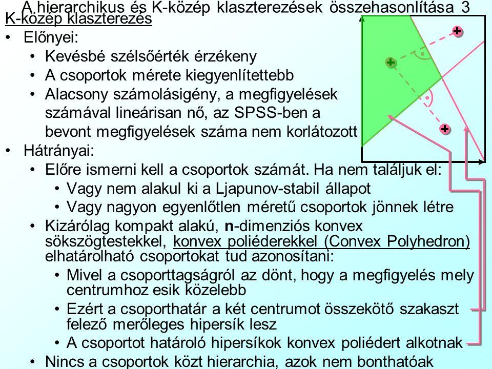 A hierarchikus és K-közép klaszterezések összehasonlítása 3 K-közép klaszterezés Előnyei: Kevésbé szélsőérték érzékeny A csoportok mérete kiegyenlítet