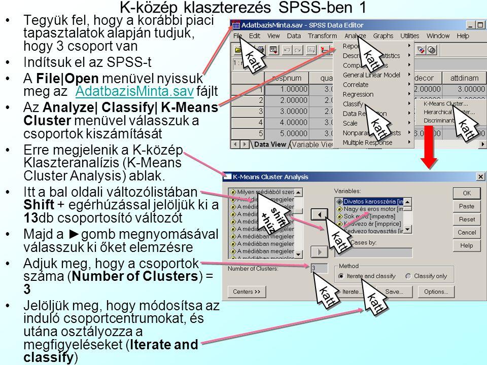 K-közép klaszterezés SPSS-ben 1 Tegyük fel, hogy a korábbi piaci tapasztalatok alapján tudjuk, hogy 3 csoport van Indítsuk el az SPSS-t A File|Open me