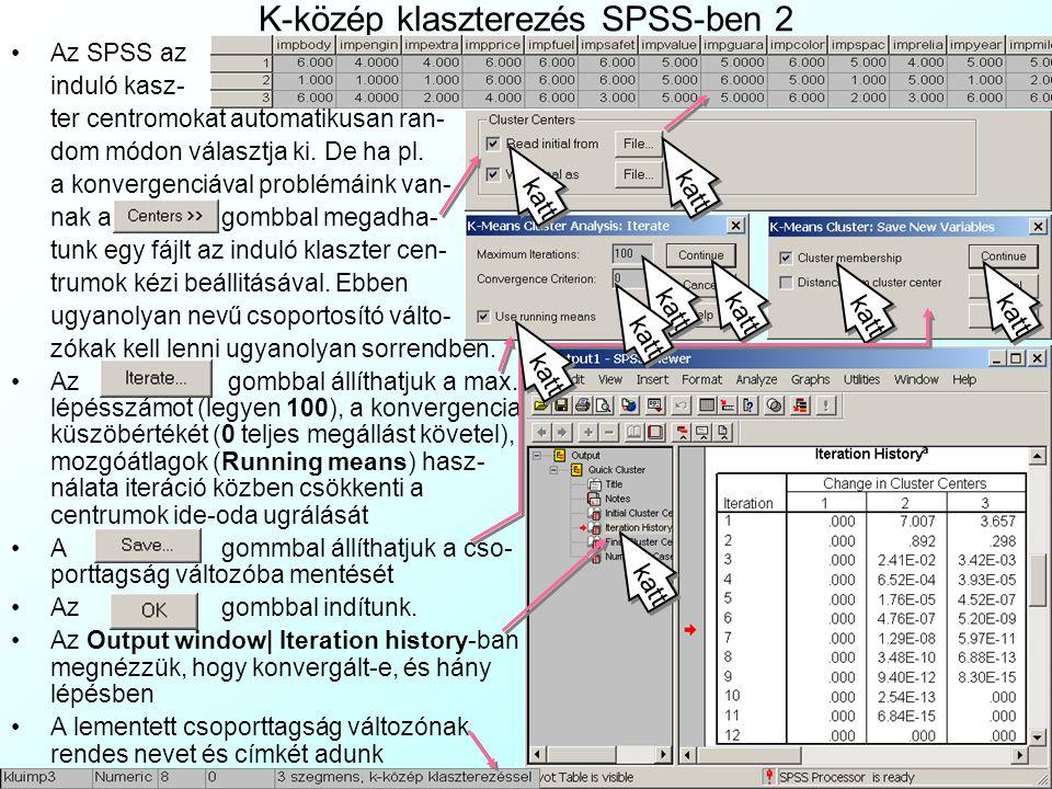 K-közép klaszterezés SPSS-ben 2 Az SPSS az induló kasz- ter centromokat automatikusan ran- dom módon választja ki. De ha pl. a konvergenciával problém
