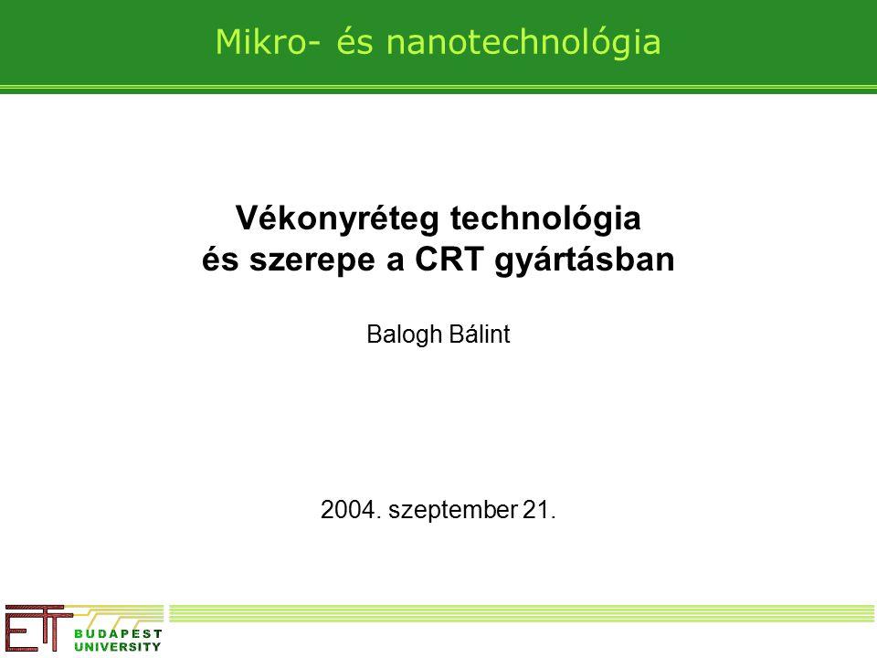 Mikro- és nanotechnológia Vékonyréteg technológia és szerepe a CRT gyártásban Balogh Bálint 2004.