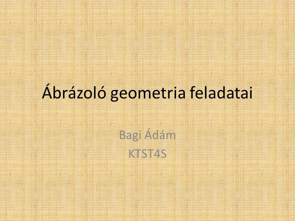 Ábrázoló geometria feladatai Bagi Ádám KTST4S