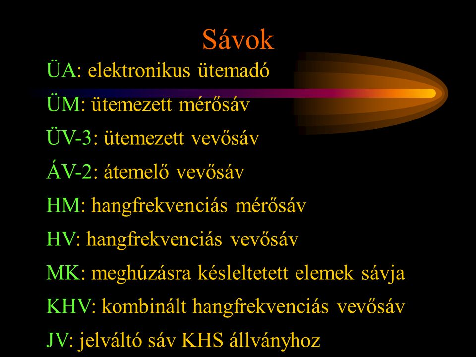 HM: hangfrekvenciás mérősáv MK: meghúzásra késleltetett elemek sávja HV: hangfrekvenciás vevősáv Rétlaki Győző: D70 szerkezeti elemek Sávok ÜA: elektr