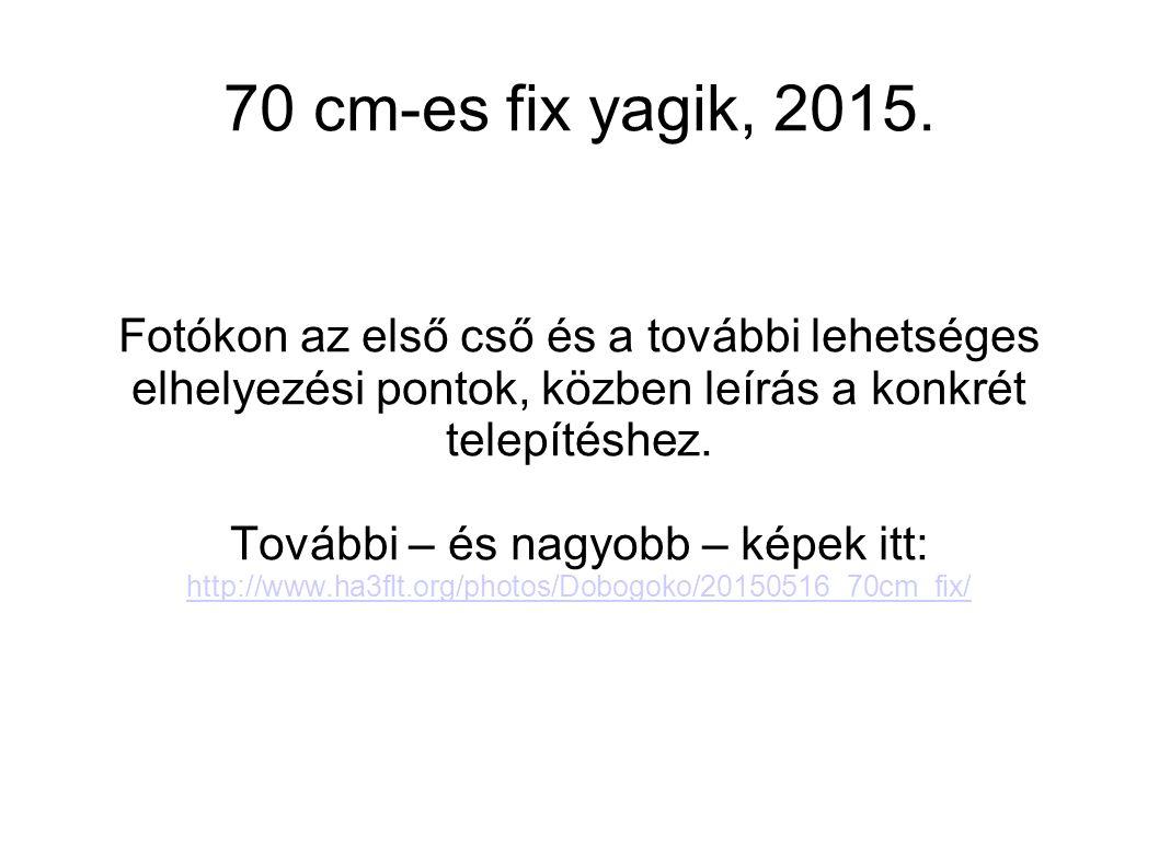 70 cm-es fix yagik, 2015.