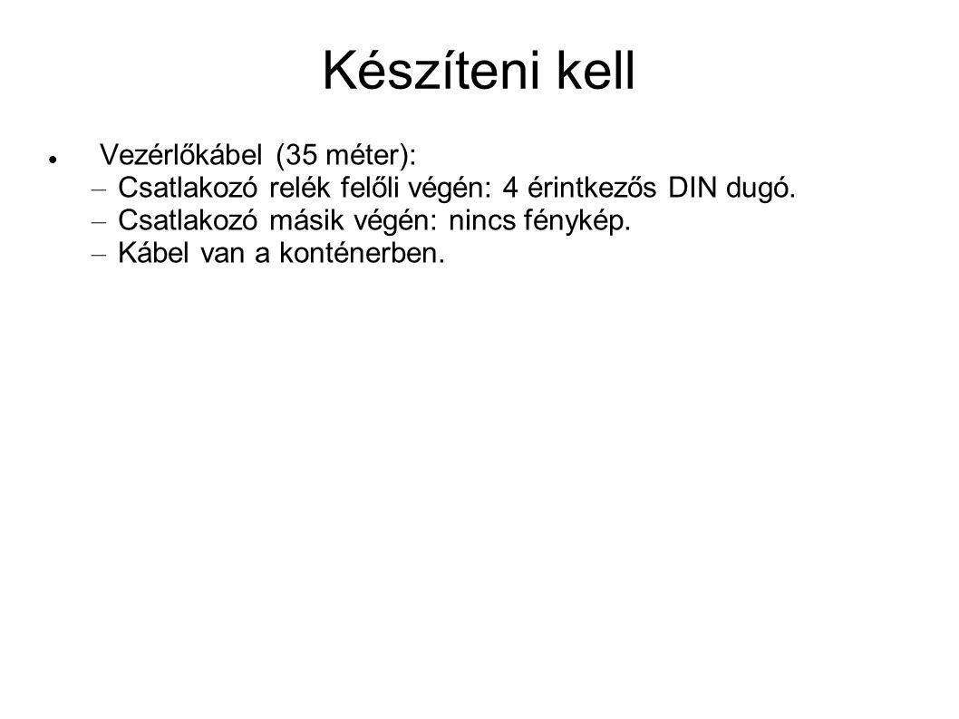Készíteni kell Vezérlőkábel (35 méter): – Csatlakozó relék felőli végén: 4 érintkezős DIN dugó.