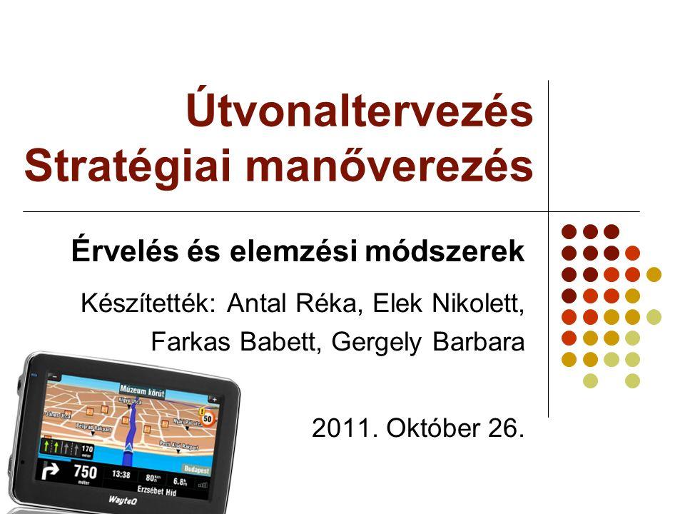 Útvonaltervezés Stratégiai manőverezés Érvelés és elemzési módszerek Készítették: Antal Réka, Elek Nikolett, Farkas Babett, Gergely Barbara 2011. Októ