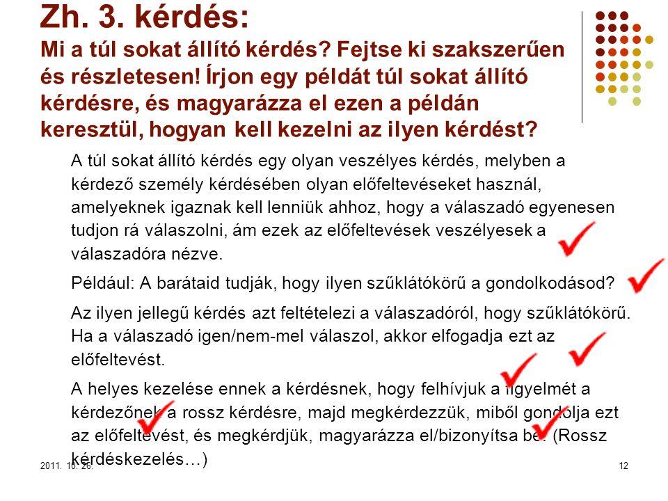 2011. 10. 26.12 Zh. 3. kérdés: Mi a túl sokat állító kérdés? Fejtse ki szakszerűen és részletesen! Írjon egy példát túl sokat állító kérdésre, és magy
