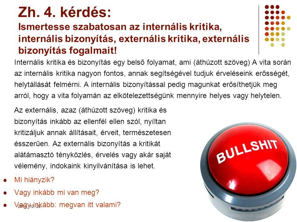 2011. 10. 26.13 Zh. 4. kérdés: Ismertesse szabatosan az internális kritika, internális bizonyítás, externális kritika, externális bizonyítás fogalmait