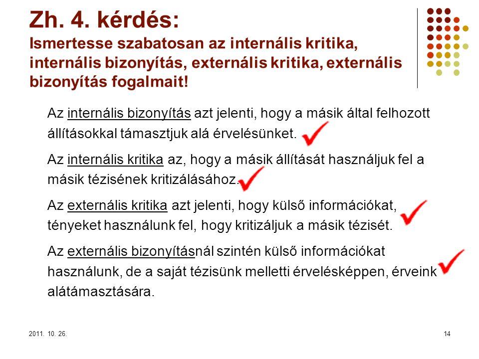 2011. 10. 26.14 Zh. 4. kérdés: Ismertesse szabatosan az internális kritika, internális bizonyítás, externális kritika, externális bizonyítás fogalmait