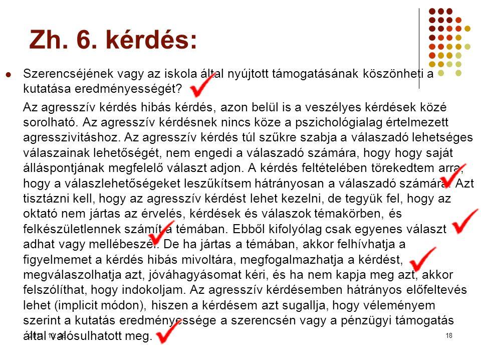 2011. 10. 26.18 Zh. 6. kérdés: Szerencséjének vagy az iskola által nyújtott támogatásának köszönheti a kutatása eredményességét? Az agresszív kérdés h