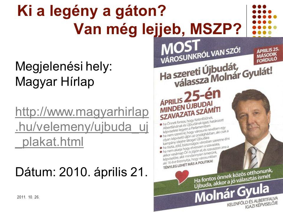 2011. 10. 26.22 Ki a legény a gáton? Van még lejjeb, MSZP? Megjelenési hely: Magyar Hírlap http://www.magyarhirlap.hu/velemeny/ujbuda_uj _plakat.html