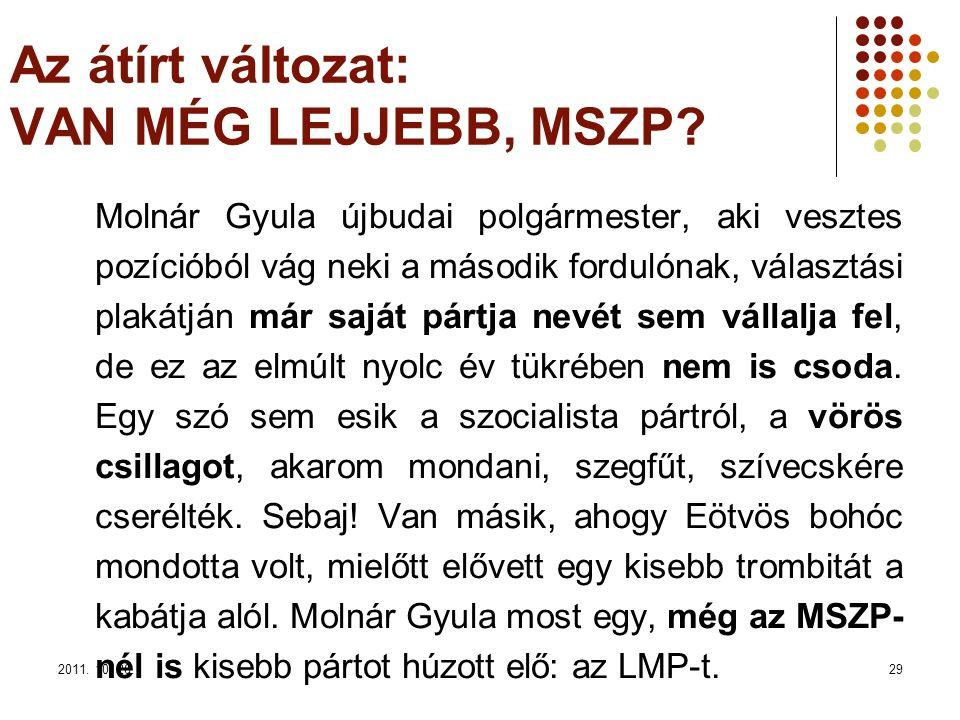 2011. 10. 26.29 Az átírt változat: VAN MÉG LEJJEBB, MSZP? Molnár Gyula újbudai polgármester, aki vesztes pozícióból vág neki a második fordulónak, vál