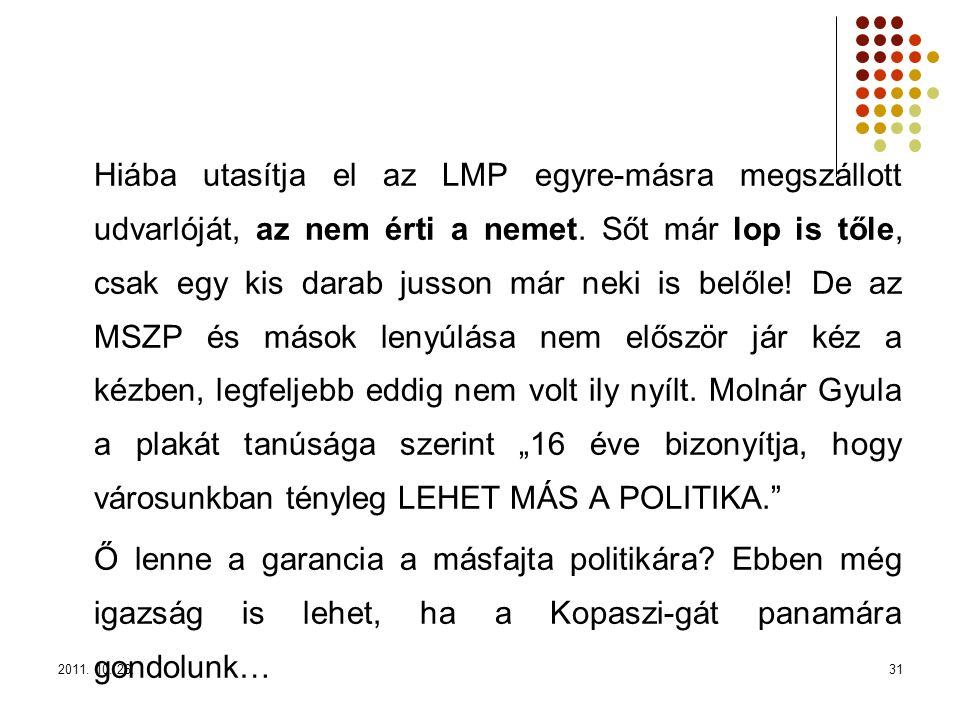 2011. 10. 26.31 Hiába utasítja el az LMP egyre-másra megszállott udvarlóját, az nem érti a nemet. Sőt már lop is tőle, csak egy kis darab jusson már n